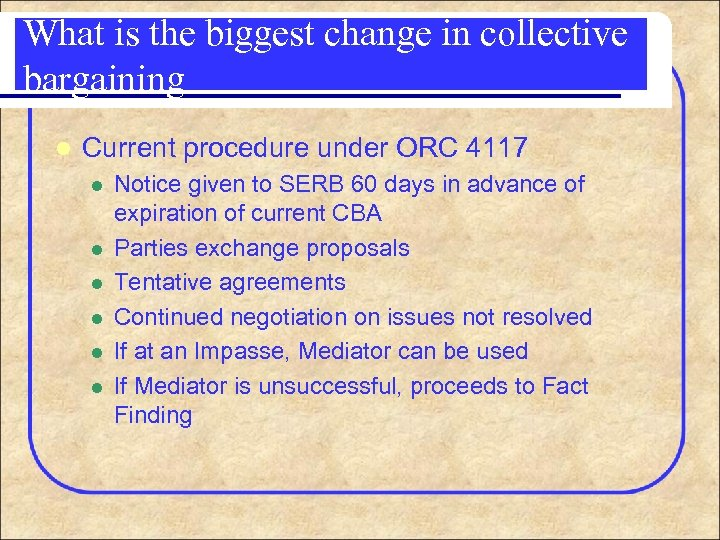 What is the biggest change in collective bargaining l Current procedure under ORC 4117