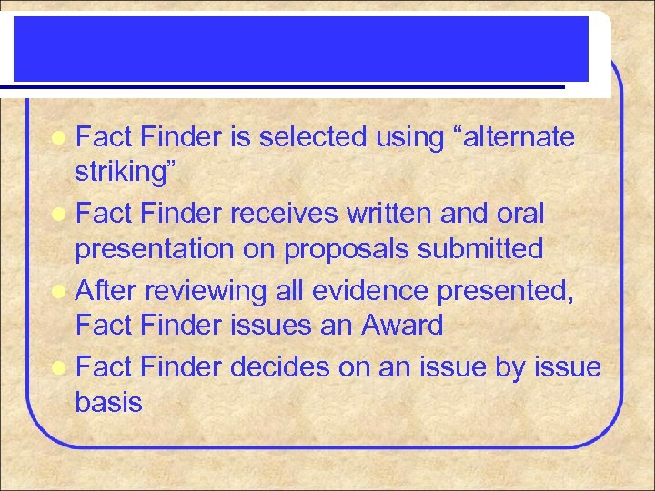 """l Fact Finder is selected using """"alternate striking"""" l Fact Finder receives written and"""
