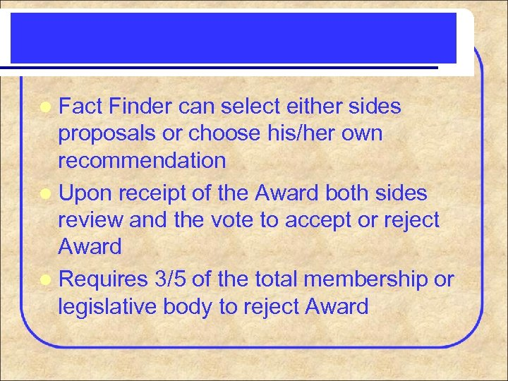 l Fact Finder can select either sides proposals or choose his/her own recommendation l