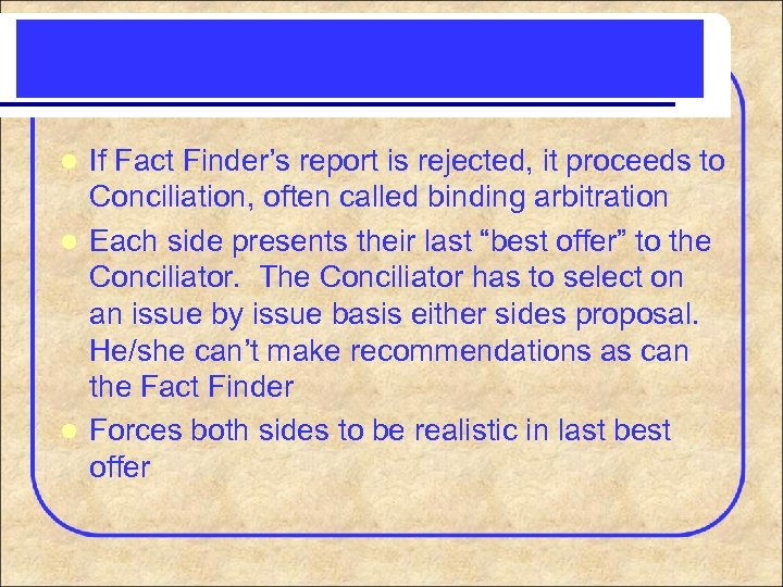 If Fact Finder's report is rejected, it proceeds to Conciliation, often called binding arbitration
