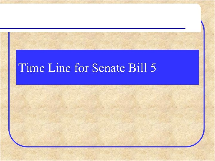 Time Line for Senate Bill 5