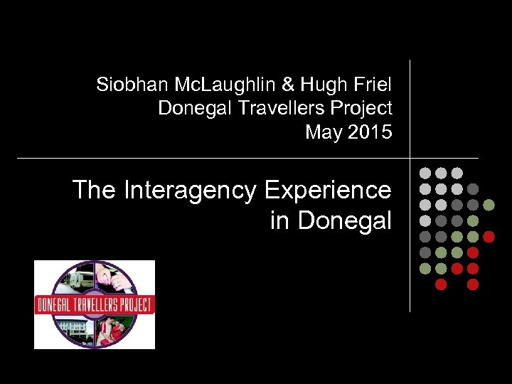 Siobhan Mc. Laughlin & Hugh Friel Donegal Travellers Project May 2015 The Interagency Experience