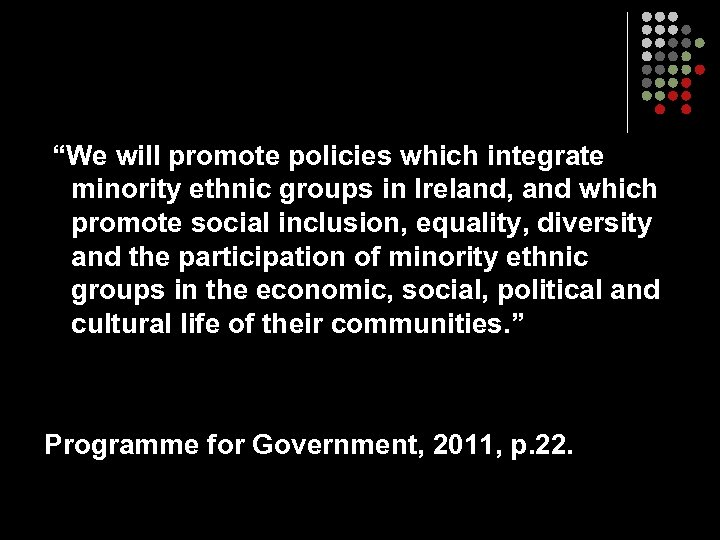 """""""We will promote policies which integrate minority ethnic groups in Ireland, and which promote"""