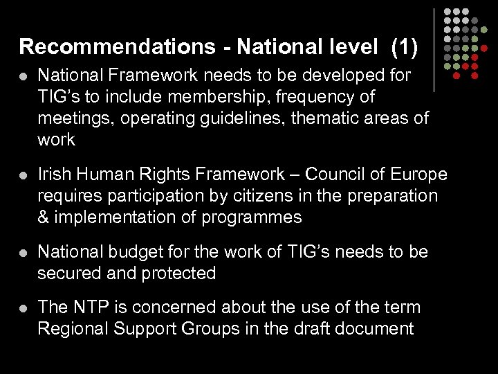 Recommendations - National level (1) l National Framework needs to be developed for TIG's