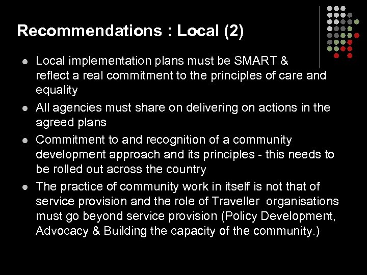Recommendations : Local (2) l l Local implementation plans must be SMART & reflect