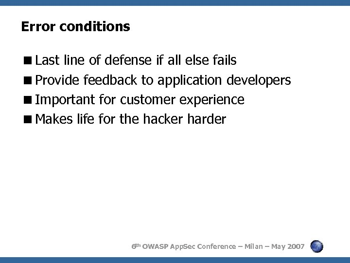 Error conditions <Last line of defense if all else fails <Provide feedback to application