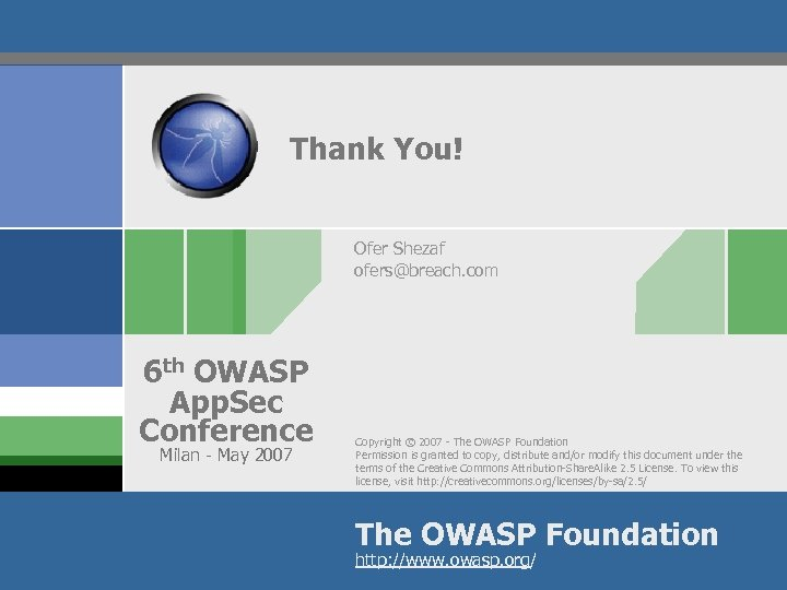 Thank You! Ofer Shezaf ofers@breach. com 6 th OWASP App. Sec Conference Milan -