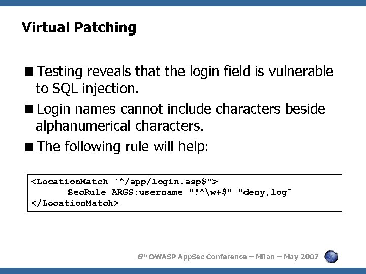 Virtual Patching <Testing reveals that the login field is vulnerable to SQL injection. <Login