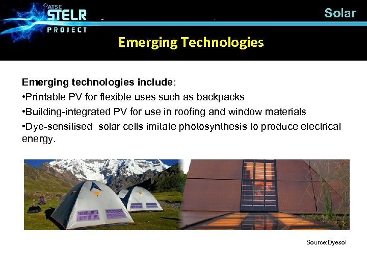 Solar Emerging Technologies Emerging technologies include: • Printable PV for flexible uses such as