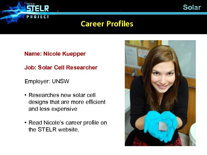 Solar Career Profiles Name: Nicole Kuepper Job: Solar Cell Researcher Employer: UNSW • Researches
