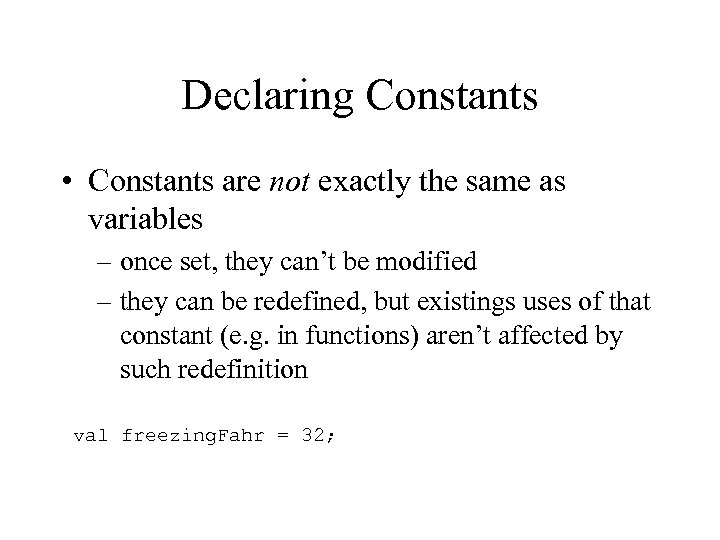 Declaring Constants • Constants are not exactly the same as variables – once set,