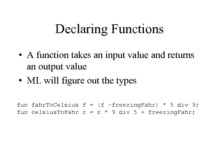 Declaring Functions • A function takes an input value and returns an output value