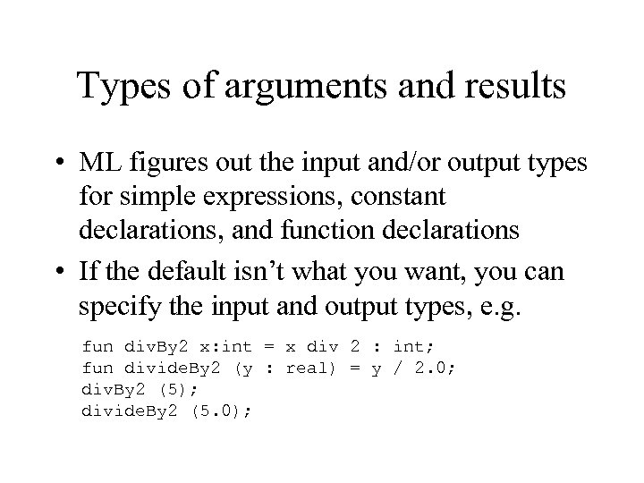 Types of arguments and results • ML figures out the input and/or output types
