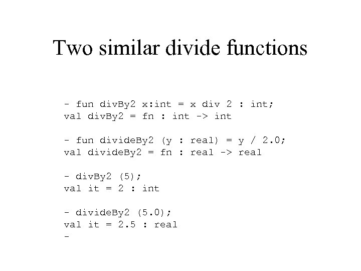 Two similar divide functions - fun div. By 2 x: int = x div