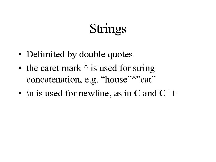 Strings • Delimited by double quotes • the caret mark ^ is used for