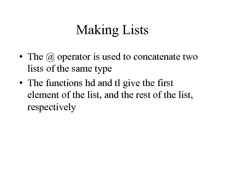 Making Lists • The @ operator is used to concatenate two lists of the