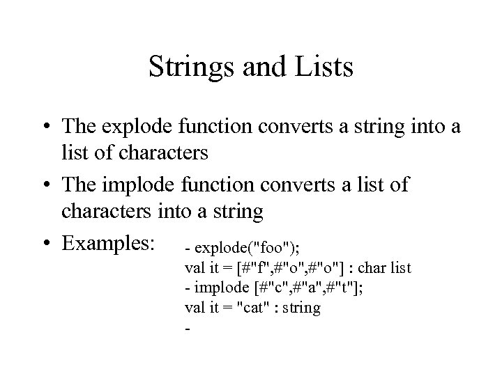 Strings and Lists • The explode function converts a string into a list of