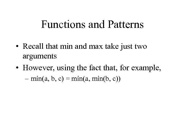 Functions and Patterns • Recall that min and max take just two arguments •