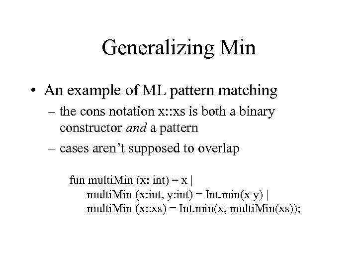 Generalizing Min • An example of ML pattern matching – the cons notation x: