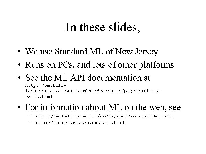 In these slides, • We use Standard ML of New Jersey • Runs on