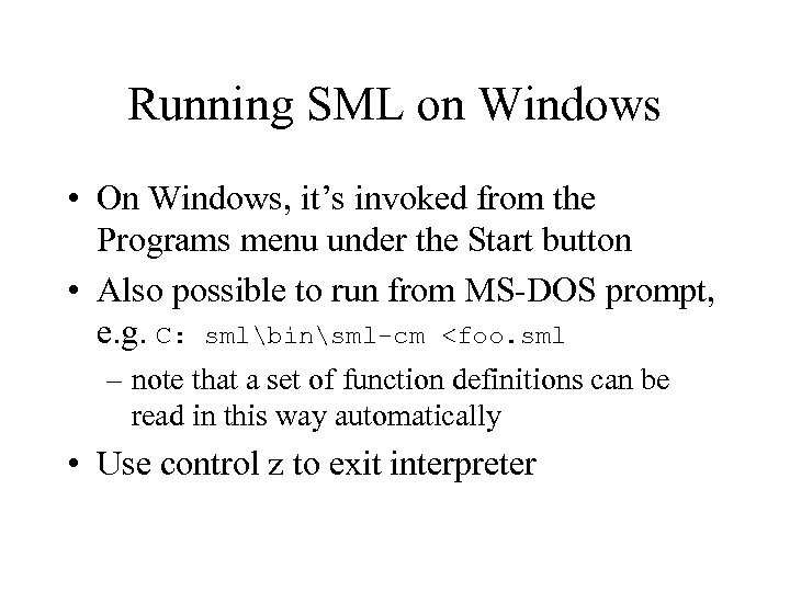 Running SML on Windows • On Windows, it's invoked from the Programs menu under