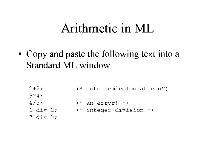 Arithmetic in ML • Copy and paste the following text into a Standard ML