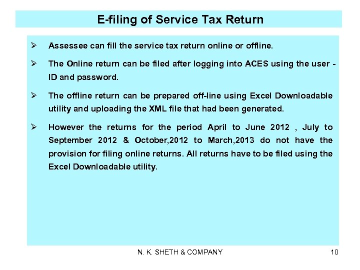 E-filing of Service Tax Return Ø Assessee can fill the service tax return online