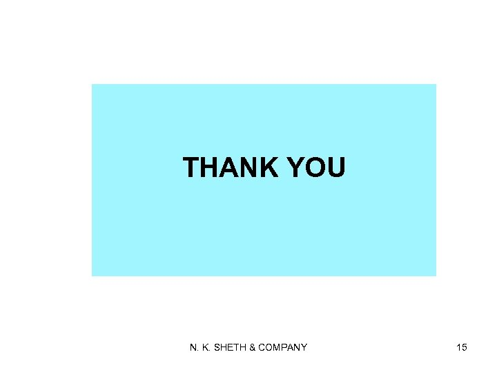THANK YOU N. K. SHETH & COMPANY 15