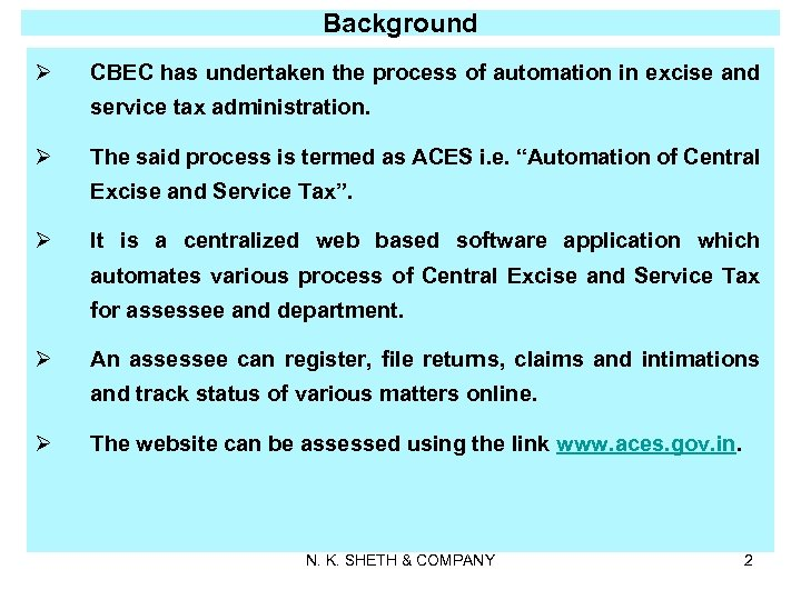 Background Ø CBEC has undertaken the process of automation in excise and service tax