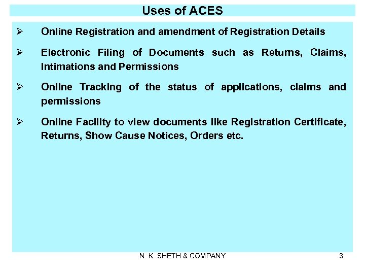 Uses of ACES Ø Online Registration and amendment of Registration Details Ø Electronic Filing