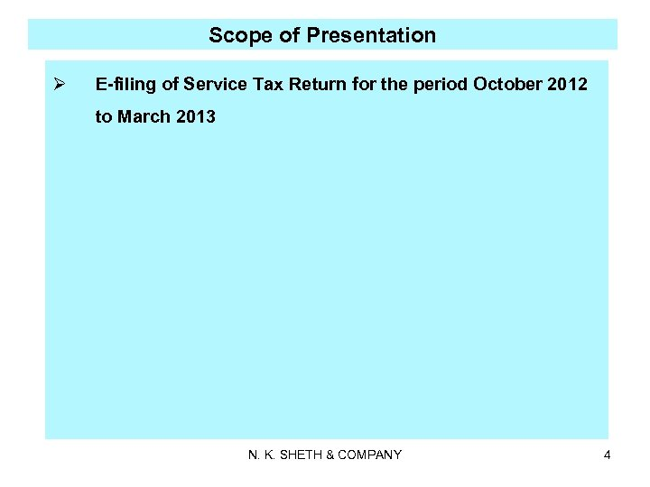 Scope of Presentation Ø E-filing of Service Tax Return for the period October 2012