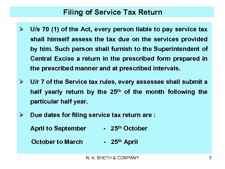 Filing of Service Tax Return Ø U/s 70 (1) of the Act, every person