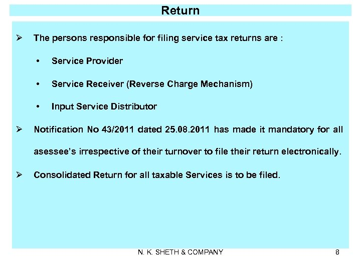 Return Ø The persons responsible for filing service tax returns are : • •
