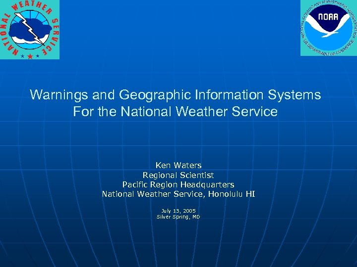 Warnings and Geographic Information Systems For the National Weather Service Ken Waters Regional Scientist