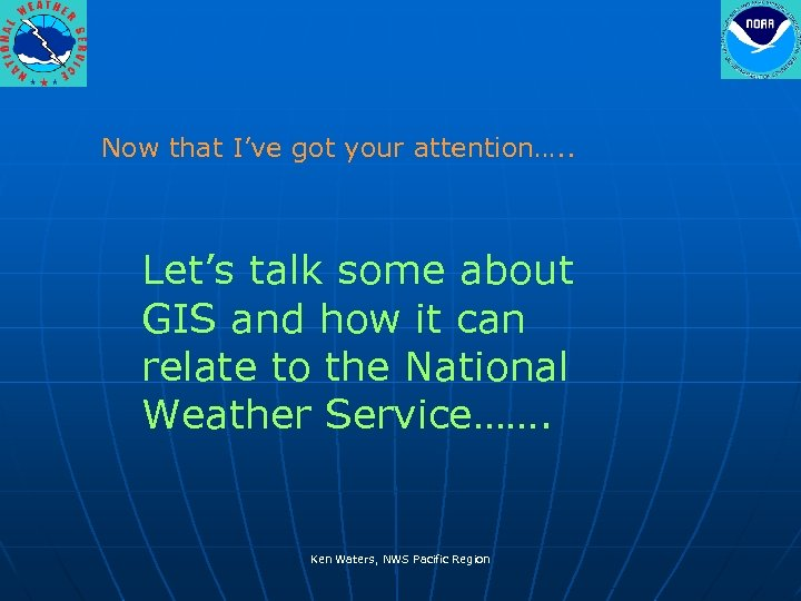 Now that I've got your attention…. . Let's talk some about GIS and how