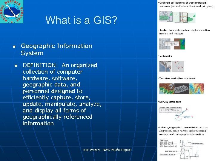 What is a GIS? n n Geographic Information System DEFINITION: An organized collection of