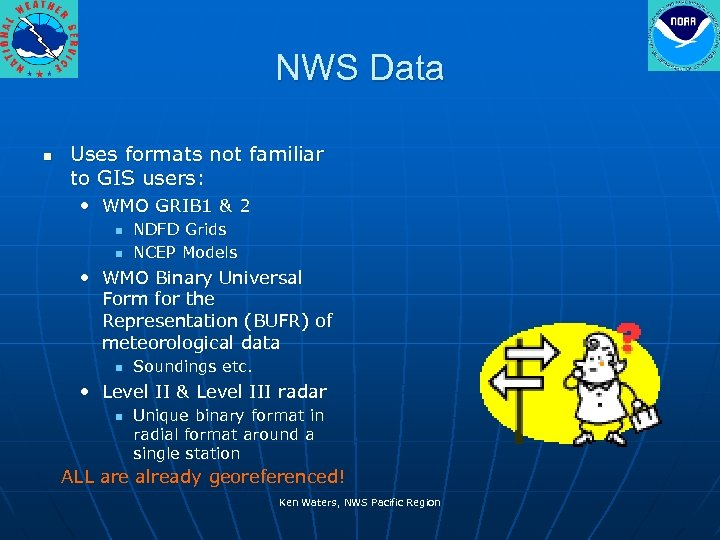 NWS Data n Uses formats not familiar to GIS users: • WMO GRIB 1