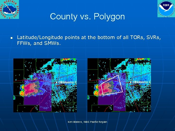 County vs. Polygon n Latitude/Longitude points at the bottom of all TORs, SVRs, FFWs,