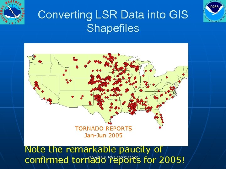Converting LSR Data into GIS Shapefiles TORNADO REPORTS Jan-Jun 2005 Note the remarkable paucity