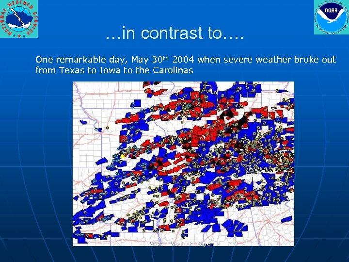 …in contrast to…. One remarkable day, May 30 th 2004 when severe weather broke