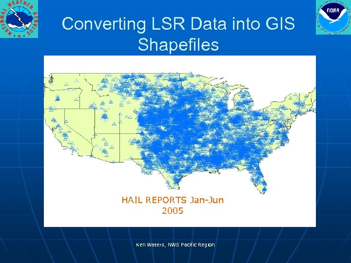 Converting LSR Data into GIS Shapefiles HAIL REPORTS Jan-Jun 2005 Ken Waters, NWS Pacific