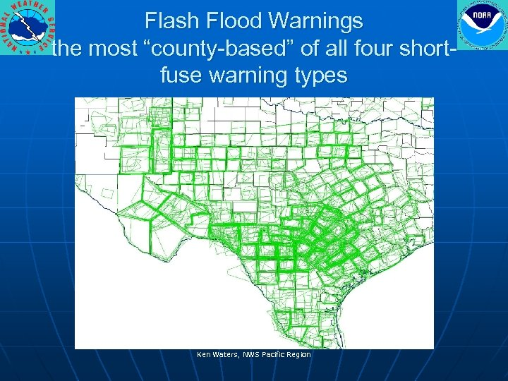 "Flash Flood Warnings the most ""county-based"" of all four shortfuse warning types Ken Waters,"