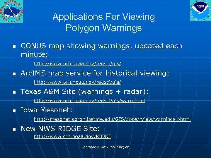 Applications For Viewing Polygon Warnings n CONUS map showing warnings, updated each minute: http: