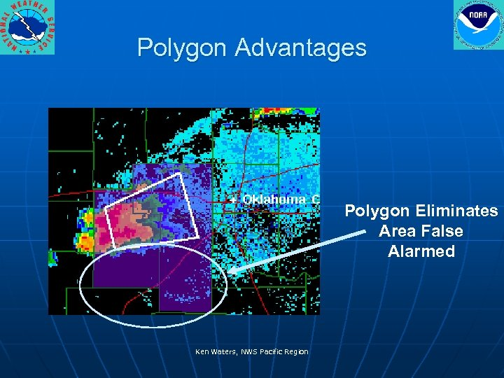 Polygon Advantages Polygon Eliminates Area False Alarmed Ken Waters, NWS Pacific Region