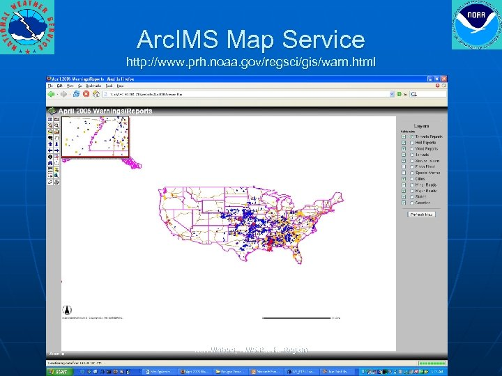 Arc. IMS Map Service http: //www. prh. noaa. gov/regsci/gis/warn. html Ken Waters, NWS Pacific