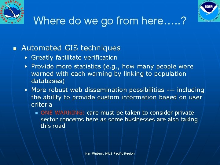 Where do we go from here…. . ? n Automated GIS techniques • Greatly