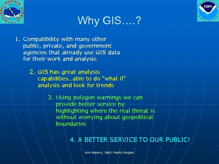 Why GIS…. ? 1. Compatibility with many other public, private, and government agencies that