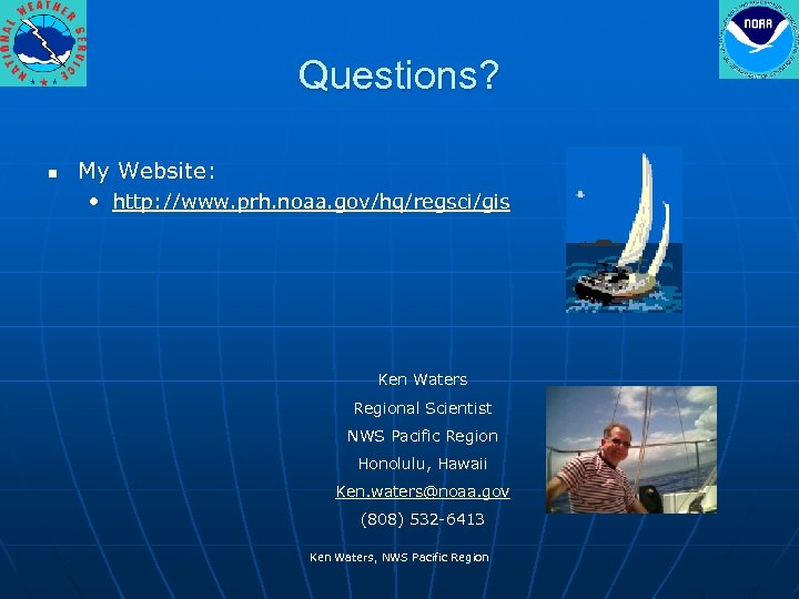 Questions? n My Website: • http: //www. prh. noaa. gov/hq/regsci/gis Ken Waters Regional Scientist