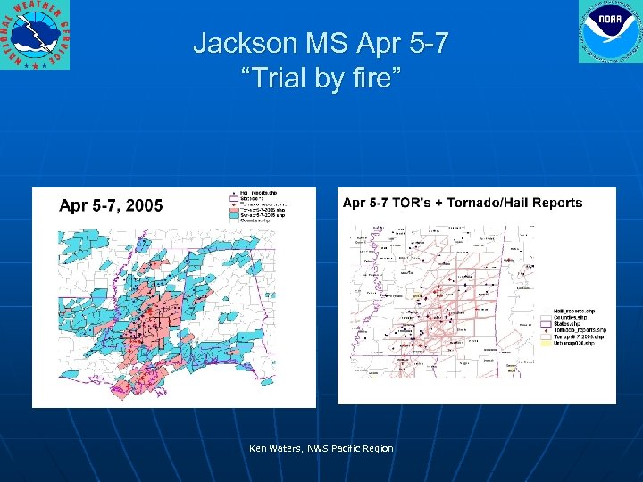 "Jackson MS Apr 5 -7 ""Trial by fire"" Ken Waters, NWS Pacific Region"