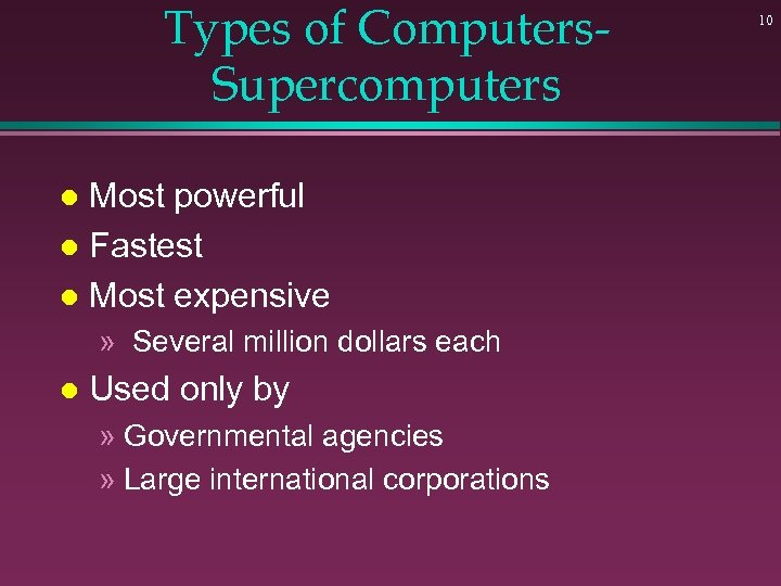 Types of Computers. Supercomputers Most powerful l Fastest l Most expensive l » Several